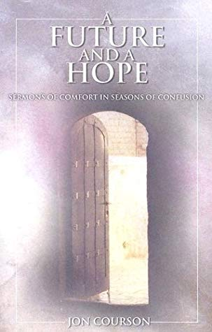 A Future and A Hope By: Jon Courson