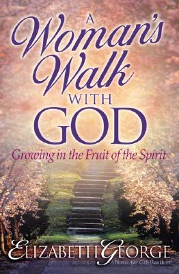 A Woman's Walk with God By: Elizabeth George