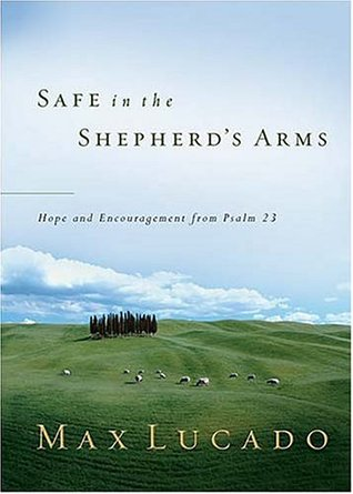 Safe In the Shepherd's Arms By: Max Lucado