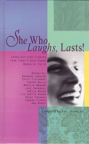 She Who Laughs, Lasts! By: Ann Spangler