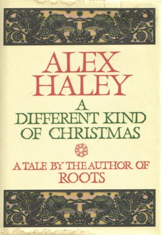 A Different Kind of Christmas By: Alex Haley