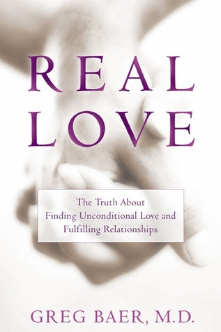 Real Love By: Greg Baer, M.D.