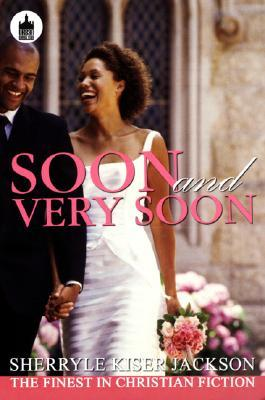 Soon and Very Soon By: Sherryle Kiser Jackson