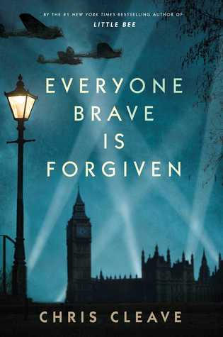 Everyone Brave Is Forgiven By: Chris Cleave