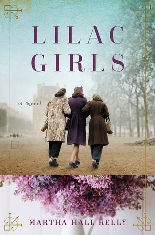 Lilac Girls By: Martha Hall Kelly