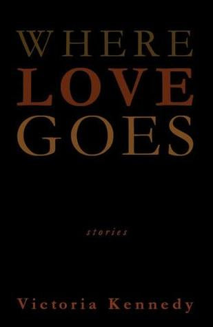 Where Love Goes By: Victoria Kennedy