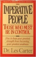Imperative People _ Those Who Must Be In Control By: Dr. Les Carter