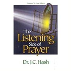 The Listening Side of Prayer By: J. C. Hash