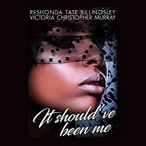 It Should've Been Me by: Victoria Christopher Murray & Reshonda Tate Billingsley
