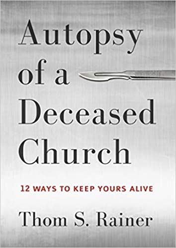Autopsy of a Deceased Church By: Thom S. Rainer