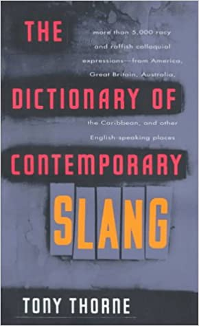 The Dictionary of Contemporary Slang By: Tony Thorne