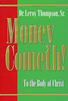 Money Cometh! By: Dr. Leroy Thompson, Sr.