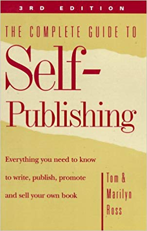 The Complete Guide To Self-Publishing By: Tom & Marilyn Ross