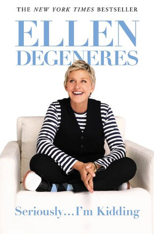 Seriously...I'm Kidding By: Ellen Degeneres