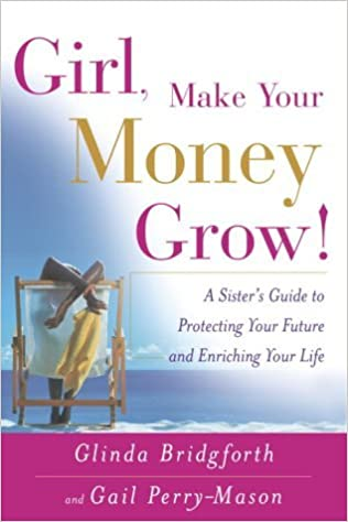 Girl Make Your Money Grow By: Glinda Bridgforth & Gail Perry-Mason
