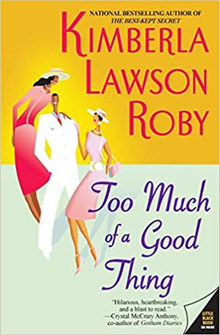 Too Much of a Good Thing By: Kimberla Lawson Roby