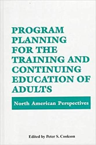 Program Planning for the Training & Continuing Education of Adults By: Peter S Cookson