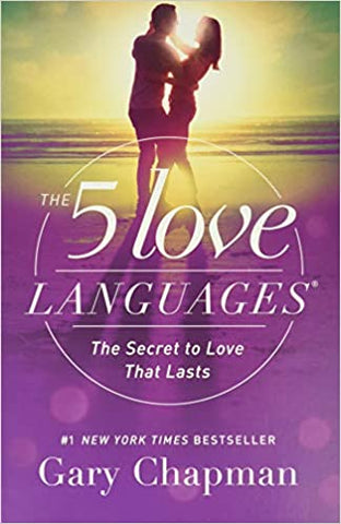 The 5 Love Languages By: Gary Chapman
