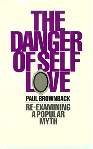 The Danger of Self Love by: Paul Brownback