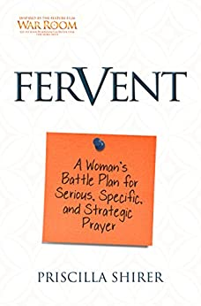 Fervent: A Woman's Battle Plan to Serious, Specific and Strategic Prayer By: Priscilla Shirer