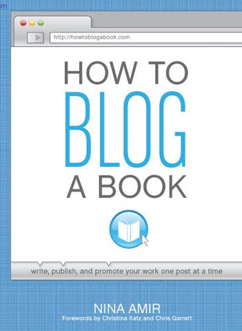 How To Blog A Book By: Nina Amir