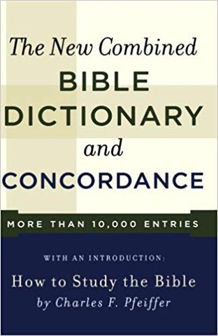 The New Combined Bible Dictionary 7 Concordance By: Charles Pfeiffer