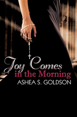 Joy Comes in the Morning By: Ashea S. Goldson