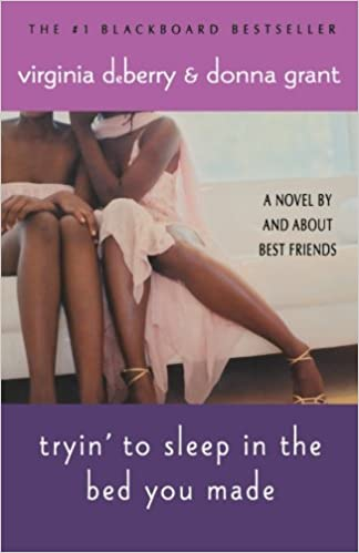 Tryin' To Sleep in the Bed You Made By: Virginia Deberry & Donna Grant