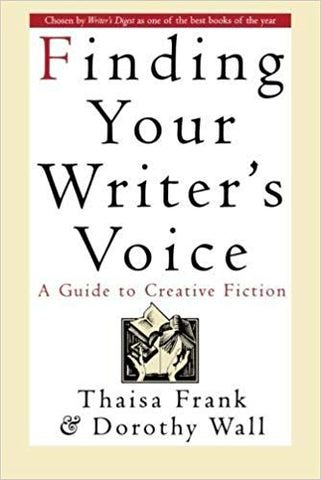 Finding Your Writer's Voice By: Thaisa Frank & Dorothy Wall