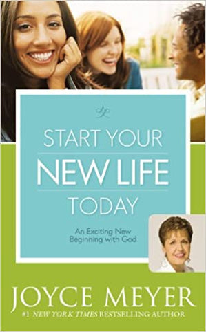 Start Your New Life By: Joyce Meyer