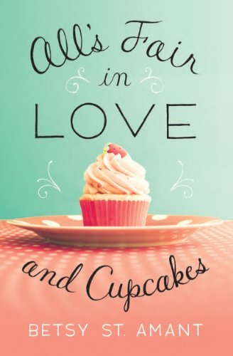 All's Fair In Love and Cupcakes By: Betsy St. Amant