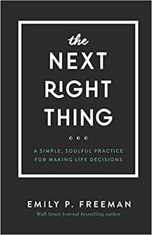 The Next Right Thing By: Emily P. Freeman