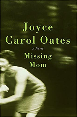 Missing Mom By: Joyce Carol Oates