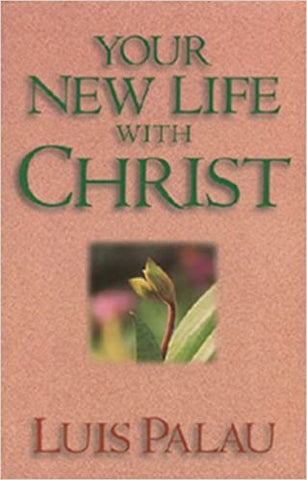 Your New Life with Christ By: Luis Palau