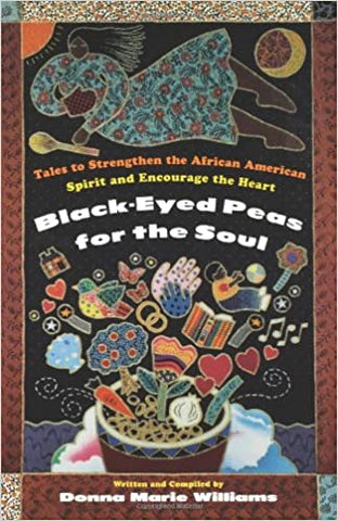 Black-eyed Peas for the Soul By: Donna Marie Williams