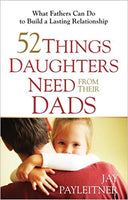 52 Things Kids Need From A Dad By: Jay Payleitner