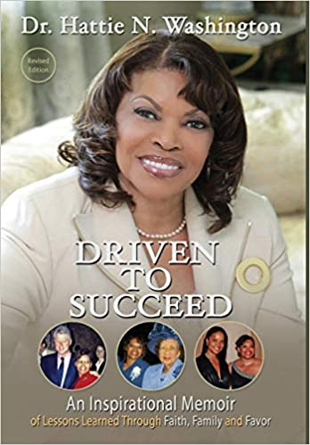 Driven To Succeed By: Dr. Hattie N. Washington