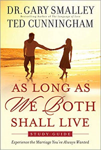 As Long As We Both Shall Live Study Guide By: Dr. Gary Smalley & Ted Cunningham