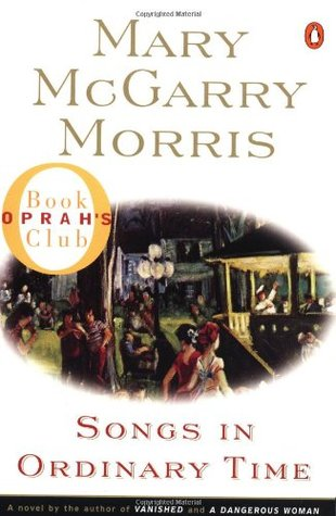 Songs In Ordinary Time by: Mary McGarry Morris