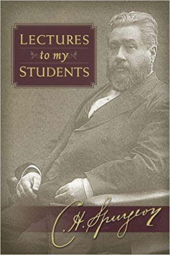 Lectures to My Students By: C.H. Spurgeon