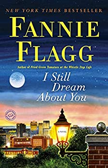 I Still Dream About You By: Fannie Flagg