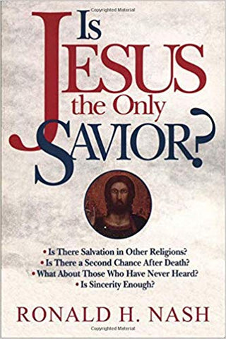 Is Jesus The Only Savior By: Ronald H. Nash