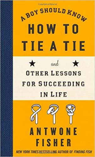 A Boy Should Know How To Tie A Tie By: Antwone Fisher