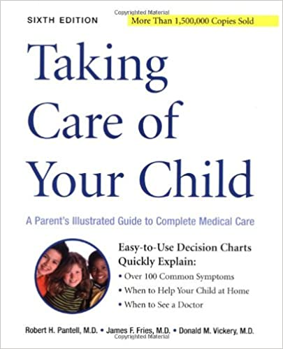 Taking Care of Your Child 6th Edition By: Pantell, Fries, & Vickery