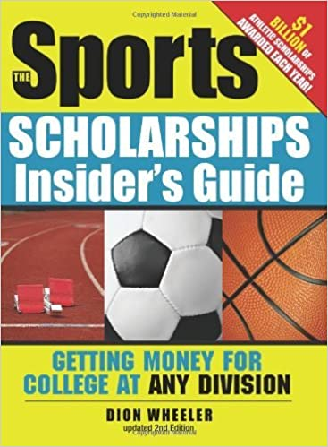 The Sports Scholarship Inside's Guide By: Dion Wheeler