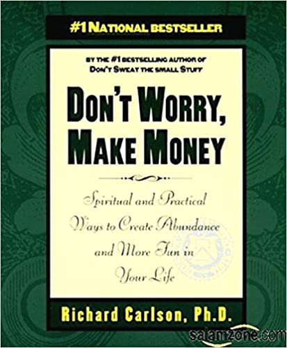 Don't Worry, Make Money By: Richard Carlson, Ph.D