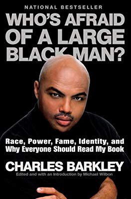 Who's Afraid of a Large Black Man? By: Charles Barkley
