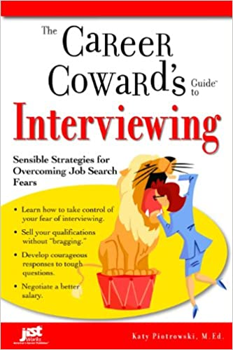 The Career Coward's Guide to Interviewing By: Katy Piotrowski, M. Ed.