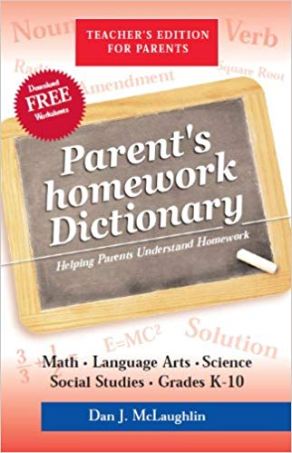 Parent's Homework Dictionary By: Dan J. McLaughlin