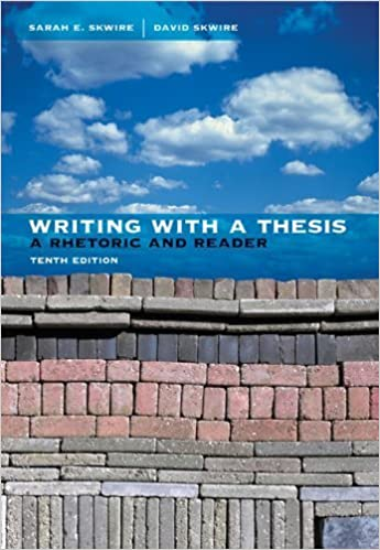 Writing With A Thesis 10th Edition By: Sarah E. Skwire